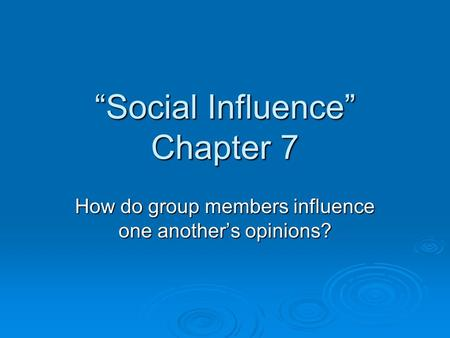 """Social Influence"" Chapter 7 How do group members influence one another's opinions?"