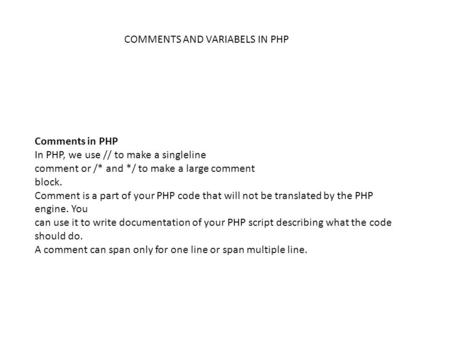 Comments in PHP In PHP, we use // to make a singleline comment or /* and */ to make a large comment block. Comment is a part of your PHP code that will.