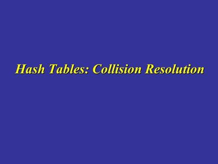 Hash Tables: Collision Resolution. 2 Overview Hash Tables Collisions Linear Probing Problems with Linear Probing Chaining.