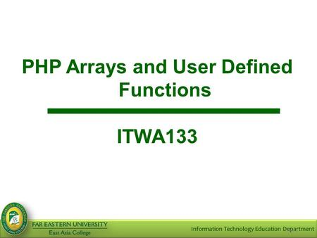 Slide 1 PHP Arrays and User Defined Functions ITWA133.
