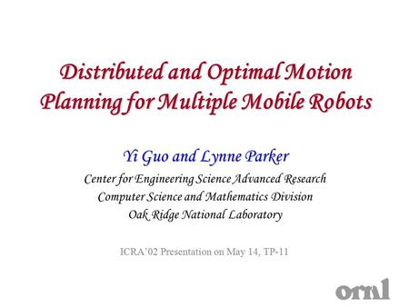 1 Distributed and Optimal Motion Planning for Multiple Mobile Robots Yi Guo and Lynne Parker Center for Engineering Science Advanced Research Computer.