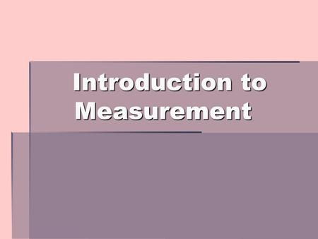 Introduction to Measurement. What you need to know  First things first, you need to understand the basics  There are two systems of measurement  US/Customary.