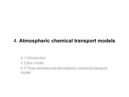 4. Atmospheric chemical transport models 4.1 Introduction 4.2 Box model 4.3 Three dimensional atmospheric chemical transport model.