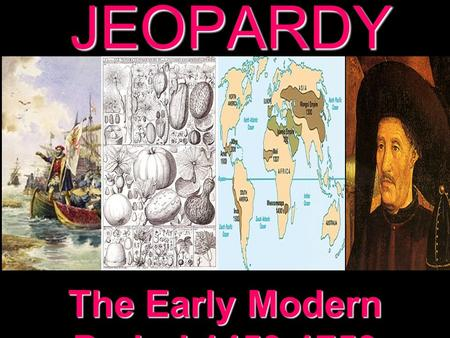 JEOPARDY The Early Modern Period 1450-1750 Categories 100 200 300 400 500 100 200 300 400 500 100 200 300 400 500 100 200 300 400 500 100 200 300 400.