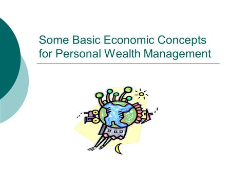 Some Basic Economic Concepts for Personal Wealth Management.