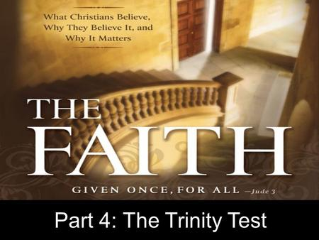 Part 4: The Trinity Test. A.The early Christian creeds teach the doctrine of the Trinity B.The doctrine of the Trinity originated at the Council of Nicaea.