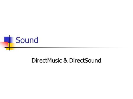 Sound DirectMusic & DirectSound. DirectShow Video Formats DirectShow is an open architecture, it can support any format as long as there are filters to.