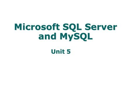 Unit 5 Microsoft SQL Server and MySQL. Key Concepts DBMS variations SQL Server features SQL Server Management Studio MySQL features Scripts Queries Database.