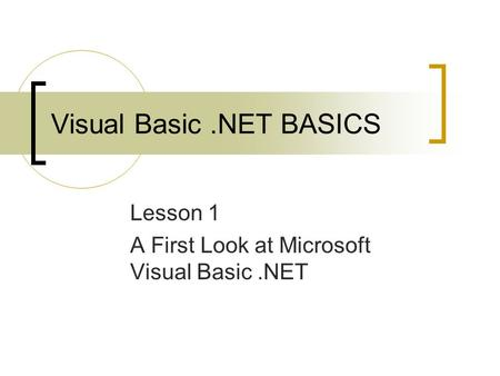 Visual Basic.NET BASICS Lesson 1 A First Look at Microsoft Visual Basic.NET.