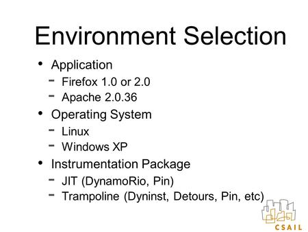Environment Selection Application  Firefox 1.0 or 2.0  Apache 2.0.36 Operating System  Linux  Windows XP Instrumentation Package  JIT (DynamoRio,
