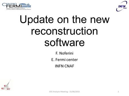 Update on the new reconstruction software F. Noferini E. Fermi center INFN CNAF EEE Analysis Meeting - 15/06/20151.