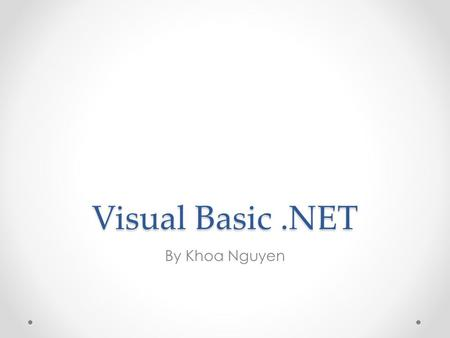 Visual Basic.NET By Khoa Nguyen. Outline History of VB Derivative Languages Sample programs Rank Evaluation.