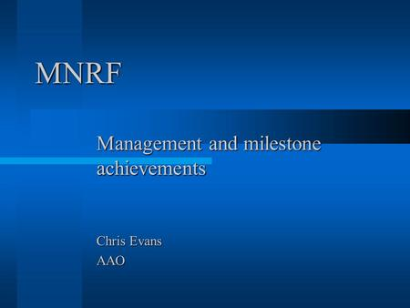MNRF Management and milestone achievements Chris Evans AAO.