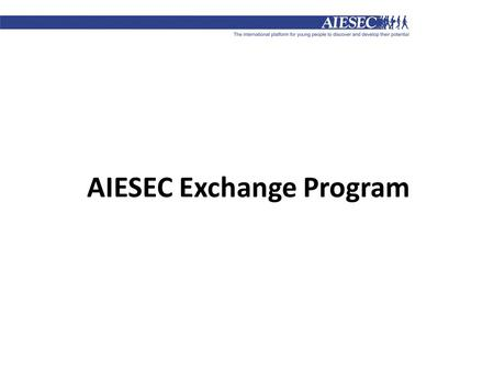 AIESEC Exchange Program. Every year 4450 students and graduates benefit of the AIESEC Exchange Program.