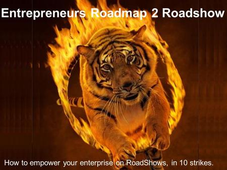 How to empower your enterprise on RoadShows, in 10 strikes. Entrepreneurs Roadmap 2 Roadshow.