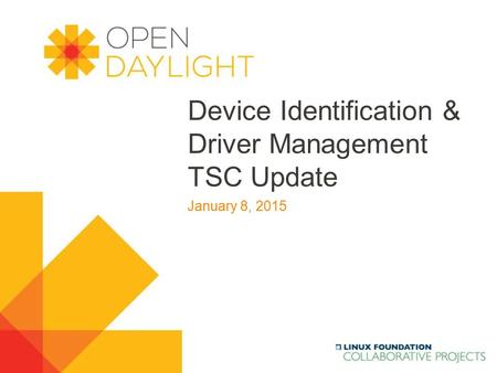 Www.opendaylight.org Device Identification & Driver Management TSC Update January 8, 2015.