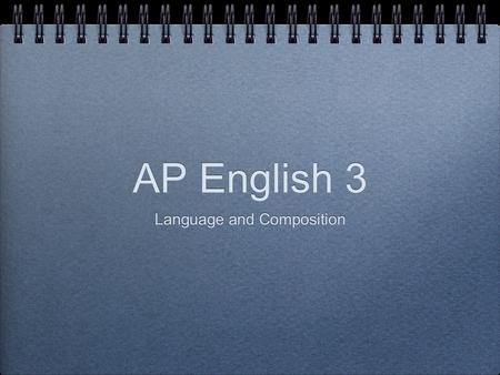 AP English 3 Language and Composition. Welcome to AP English.