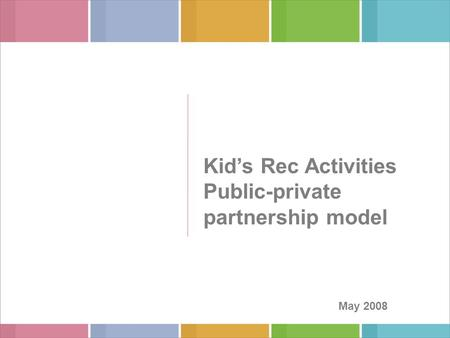 Kid's Rec Activities Public-private partnership model May 2008.