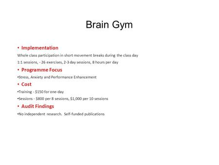 Brain Gym Implementation Whole class participation in short movement breaks during the class day 1:1 sessions, - 26 exercises, 2-3 day sessions, 8 hours.