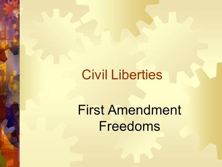 Civil Liberties First Amendment Freedoms. Two Types of Protections  1. Civil liberties- constitutionally based freedoms guaranteed to individuals – Example.