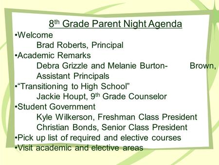 "8 th Grade Parent Night Agenda Welcome Brad Roberts, Principal Academic Remarks Debra Grizzle and Melanie Burton-Brown, Assistant Principals ""Transitioning."