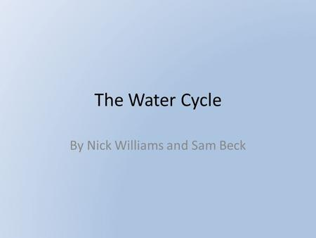 The Water Cycle By Nick Williams and Sam Beck. Remembering The Water cycle is how all the water on the planet moves around the hydrosphere. This is in.