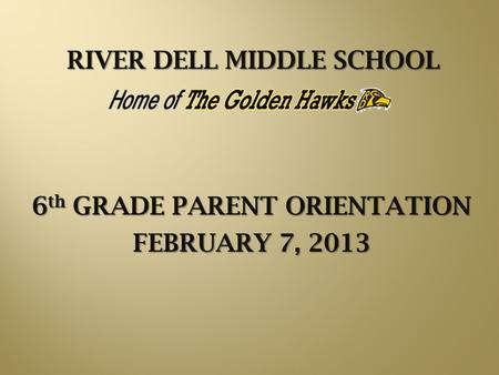 RIVER DELL MIDDLE SCHOOL 6 th GRADE PARENT ORIENTATION FEBRUARY 7, 2013.