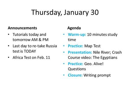 Thursday, January 30 Announcements Tutorials today and tomorrow AM & PM Last day to re-take Russia test is TODAY Africa Test on Feb. 11 Agenda Warm-up: