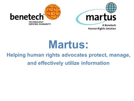 Martus: Helping human rights advocates protect, manage, and effectively utilize information.