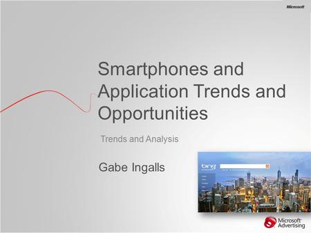 BG Trends and Analysis Smartphones and Application Trends and Opportunities Gabe Ingalls.