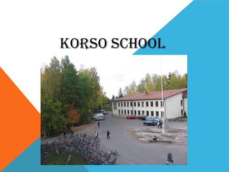 KORSO SCHOOL. School has two main buildings. The school has about 530 students. Korso school is junior high school. The school has a large courtyard.