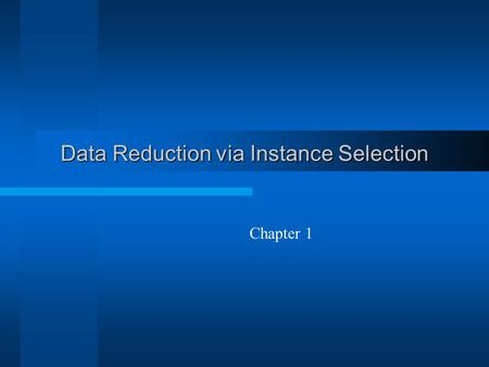 Data Reduction via Instance Selection Chapter 1. Background KDD  Nontrivial process of identifying valid, novel, potentially useful, and ultimately understandable.