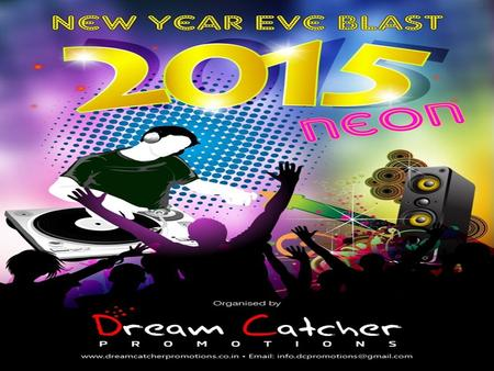 SPONSORSHIP PROGRAM Organised by DREAM CATCHER PROMOTIONS NEW YEAR EVE 2015 7:00 PM onwards FIRE N FLAMES, Alpha One, Ahmedabad Dream Catcher Promotions.