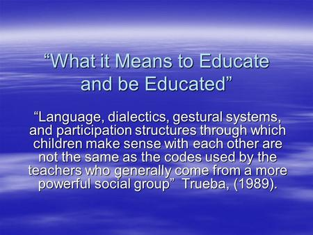 """What it Means to Educate and be Educated"" ""Language, dialectics, gestural systems, and participation structures through which children make sense with."