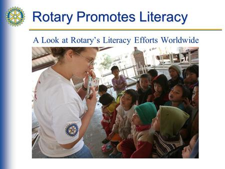 Rotary Promotes Literacy A Look at Rotary's Literacy Efforts Worldwide.
