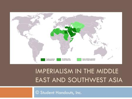 IMPERIALISM IN THE MIDDLE EAST AND SOUTHWEST ASIA © Student Handouts, Inc.