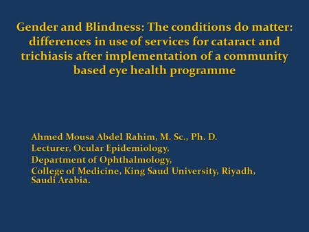 Gender and Blindness: The conditions do matter: differences in use of services for cataract and trichiasis after implementation of a community based eye.