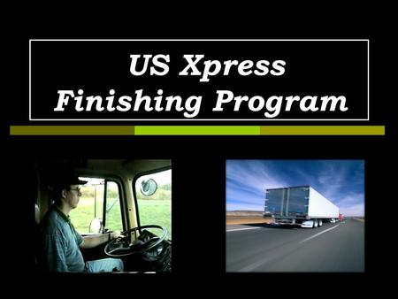US Xpress Finishing Program. Trainer Requirements Integrity checklist Commitment to training Trainee competency checklist Final evaluation of training.