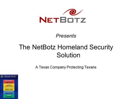 Presents The NetBotz Homeland Security Solution A Texas Company Protecting Texans.