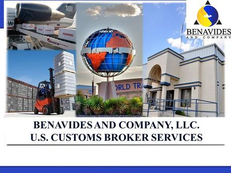 BENAVIDES AND COMPANY, LLC. U.S. CUSTOMS BROKER SERVICES.