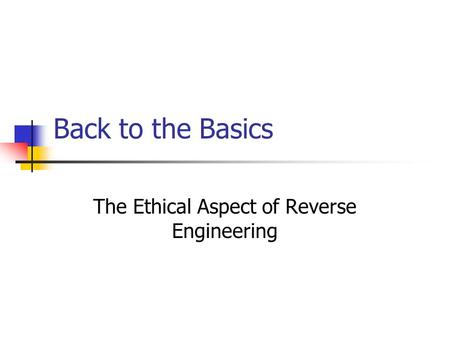Back to the Basics The Ethical Aspect of Reverse Engineering.