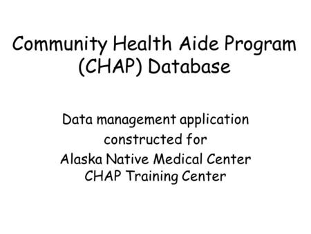 Community Health Aide Program (CHAP) Database Data management application constructed for Alaska Native Medical Center CHAP Training Center.