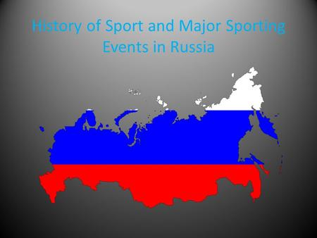 History of Sport and Major Sporting Events in Russia.