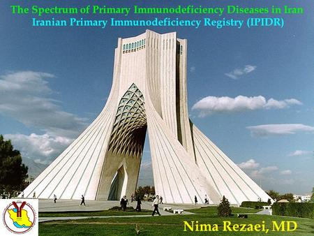 Iranian Primary Immunodeficiency Registry (IPIDR) The Spectrum of Primary Immunodeficiency Diseases in Iran Iranian Primary Immunodeficiency Registry (IPIDR)