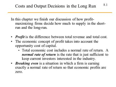 8.1 Costs and Output Decisions in the Long Run In this chapter we finish our discussion of how profit- maximizing firms decide how much to supply in the.