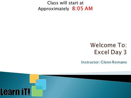 Instructor: Glenn Romano Class will start at Approximately 8:05 AM.