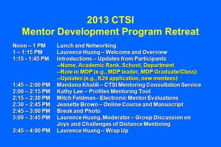 2013 CTSI Mentor Development Program Retreat Noon – 1 PMLunch and Networking 1 – 1:15 PMLaurence Huang – Welcome and Overview 1:15 - 1:45 PMIntroductions.