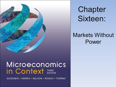 Chapter Sixteen: Markets Without Power. Perfect Competition.