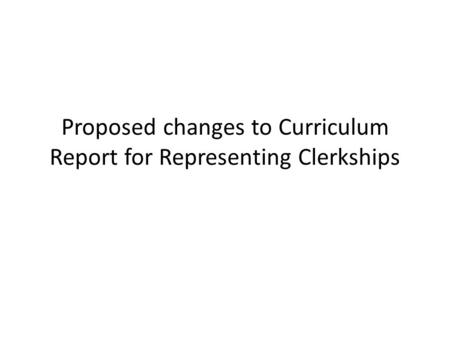 Proposed changes to Curriculum Report for Representing Clerkships.