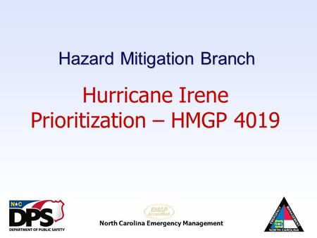 North Carolina Emergency Management Hurricane Irene Prioritization – HMGP 4019 Hazard Mitigation Branch.